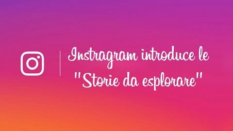 """Instagram aggiunge: """"Storie da esplorare"""""""