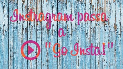 """Instagram: la nuova funzione """"Go Insta"""" è in fase di sperimentazione!"""